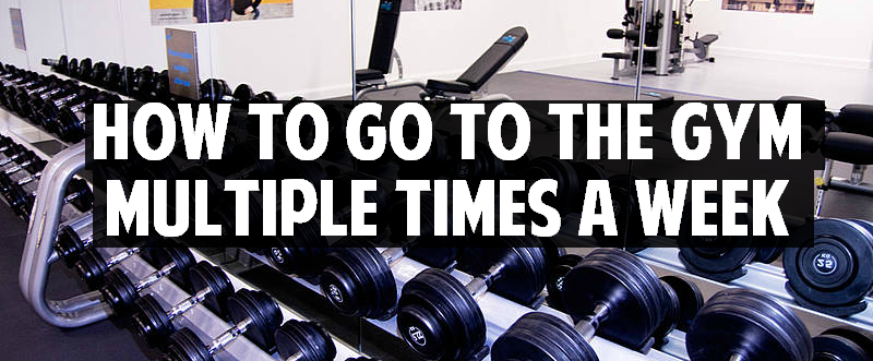 how to go to the gym multiple times a week